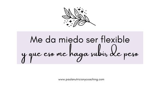 «Me da miedo ser flexible y que eso me haga subir de peso»